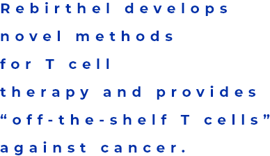 "Rebirthel develop novel method for T cell therapy and provides ""off-the-shelf T cells"" against cancer."